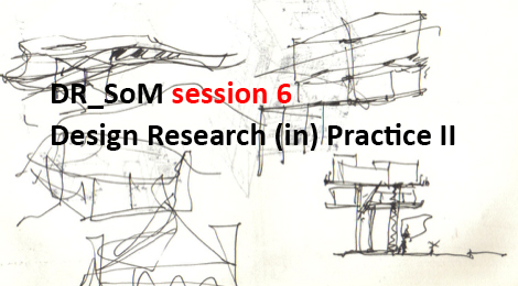 DR_SoM (Design Research Series on Method) session 6: Design Research (in) Practice II Lisbon, Portugal 25 – 26 May 2018